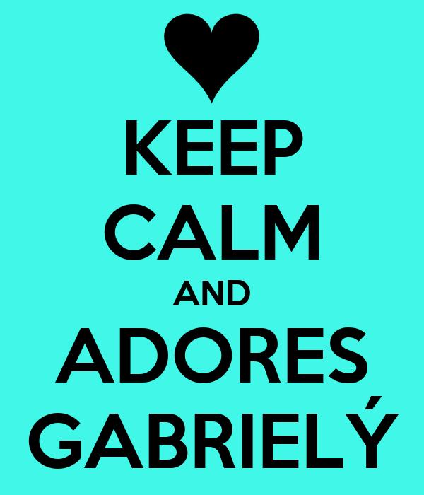 KEEP CALM AND ADORES GABRIELÝ