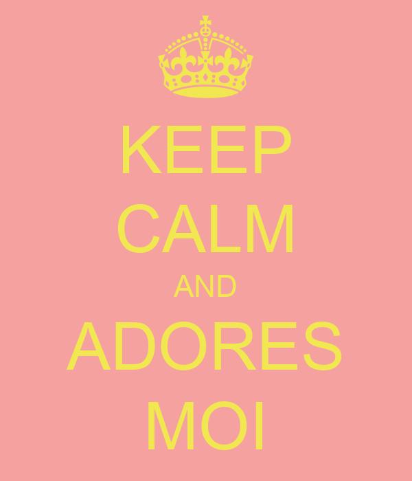 KEEP CALM AND ADORES MOI
