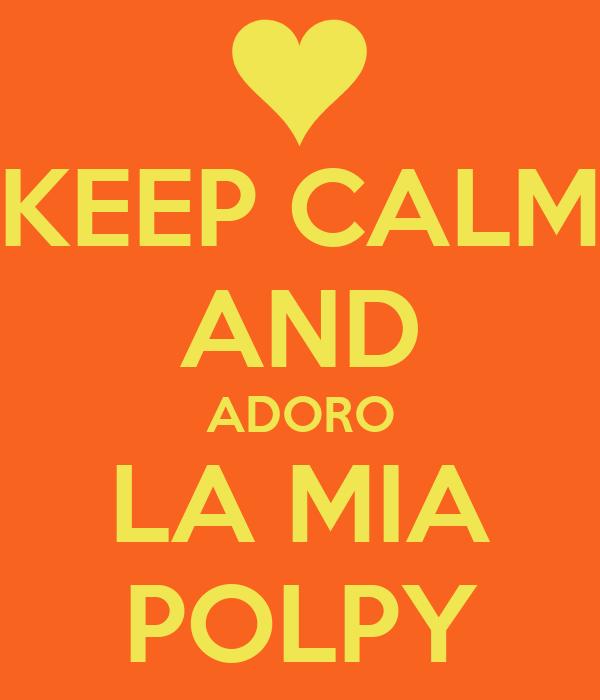 KEEP CALM AND ADORO LA MIA POLPY