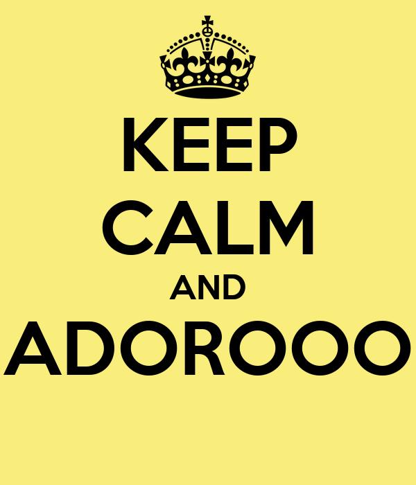 KEEP CALM AND ADOROOO
