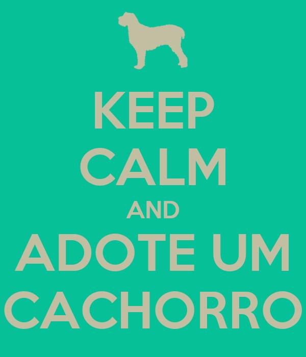 KEEP CALM AND ADOTE UM CACHORRO