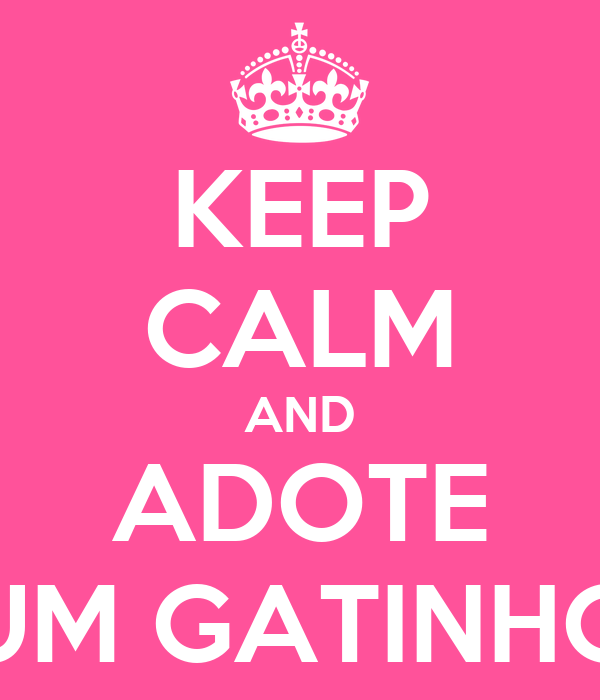 KEEP CALM AND ADOTE UM GATINHO