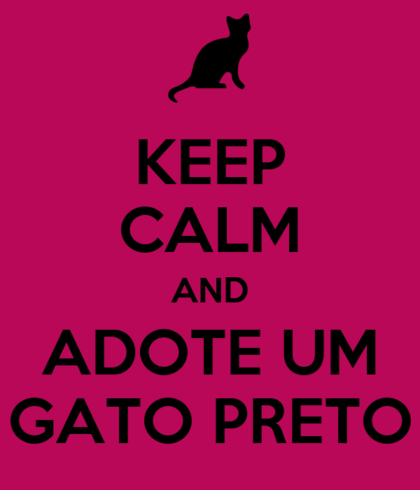 KEEP CALM AND ADOTE UM GATO PRETO