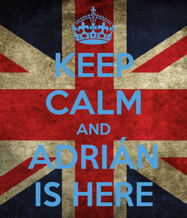KEEP CALM AND ADRIÁN IS HERE