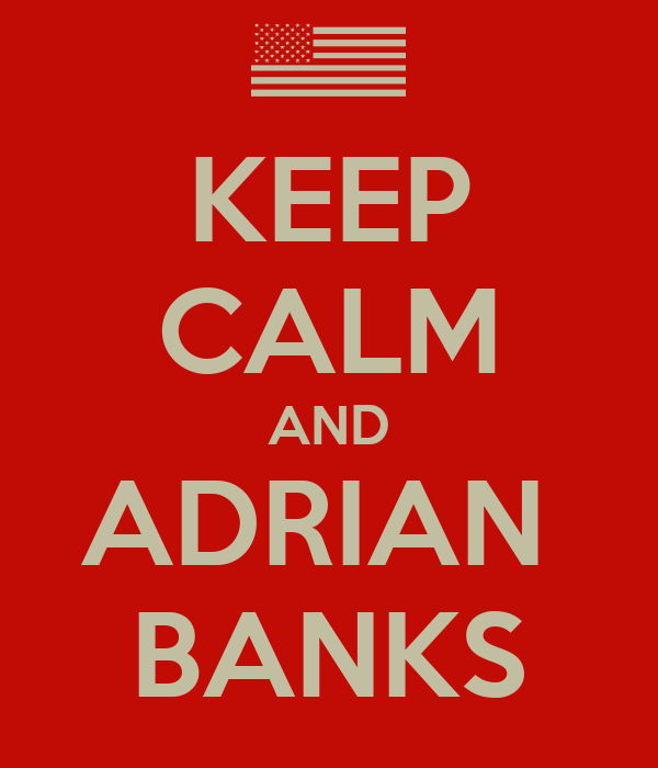 KEEP CALM AND ADRIAN  BANKS