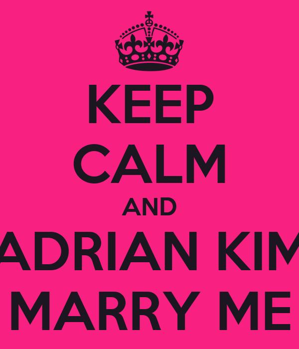 KEEP CALM AND ADRIAN KIM MARRY ME