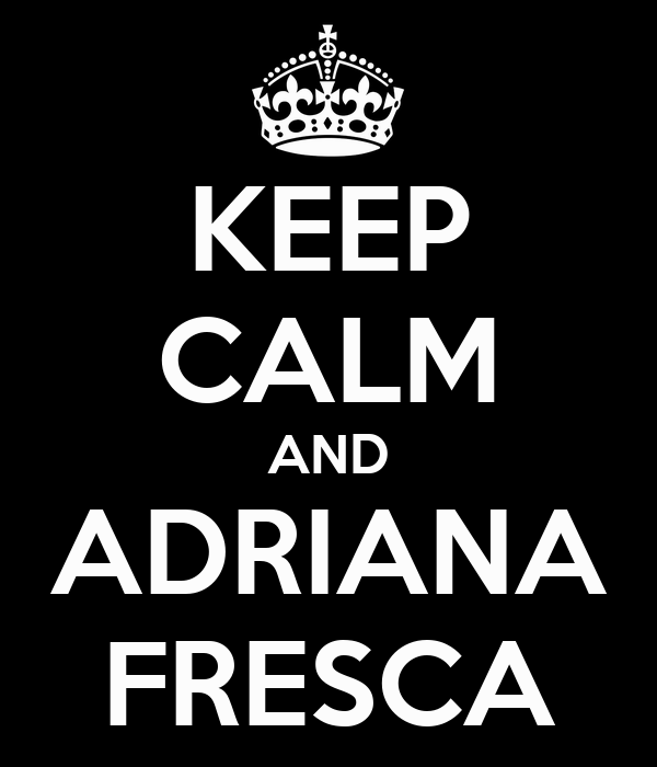 KEEP CALM AND ADRIANA FRESCA