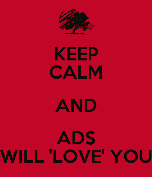 KEEP CALM AND ADS WILL 'LOVE' YOU