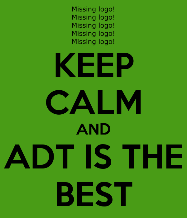KEEP CALM AND ADT IS THE BEST
