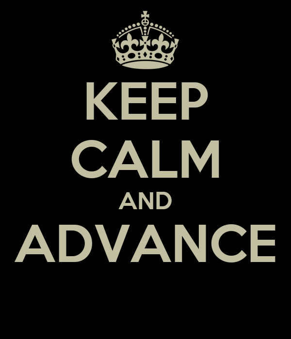 KEEP CALM AND ADVANCE