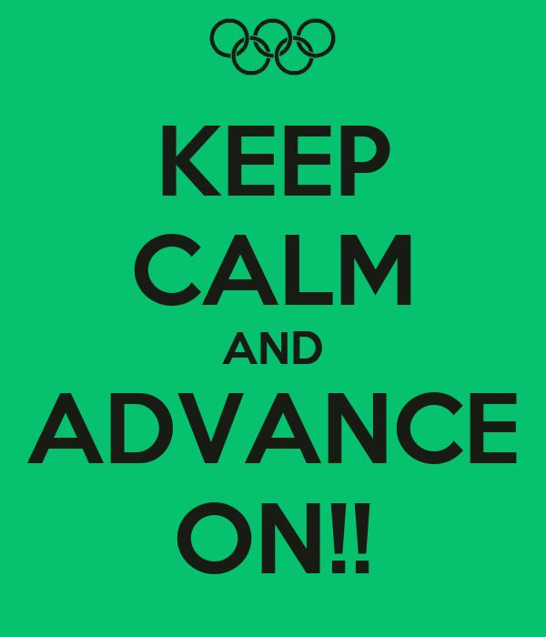 KEEP CALM AND ADVANCE ON!!