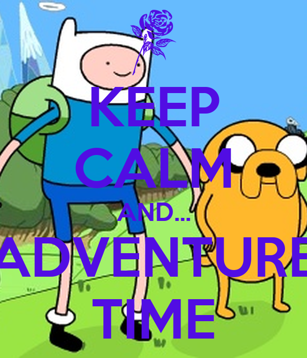 KEEP CALM AND... ADVENTURE TIME