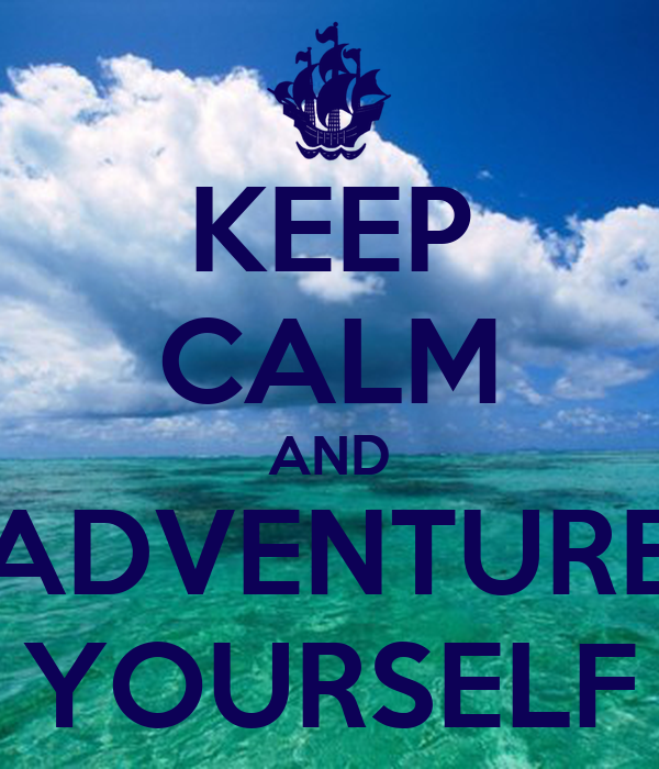 KEEP CALM AND ADVENTURE YOURSELF