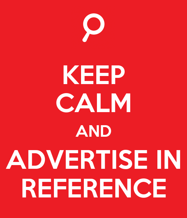 KEEP CALM AND ADVERTISE IN REFERENCE