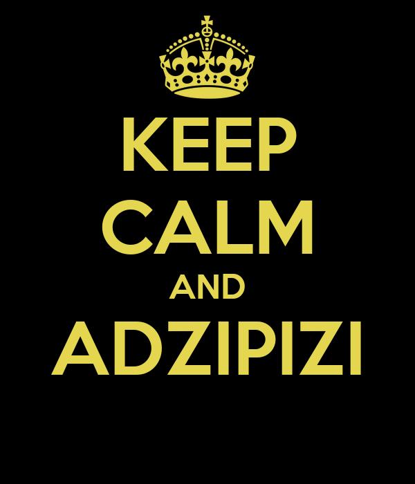 KEEP CALM AND ADZIPIZI