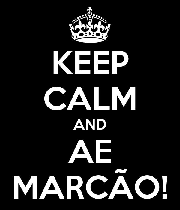 KEEP CALM AND AE MARCÃO!