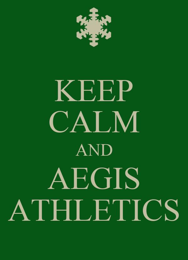 KEEP CALM AND AEGIS ATHLETICS