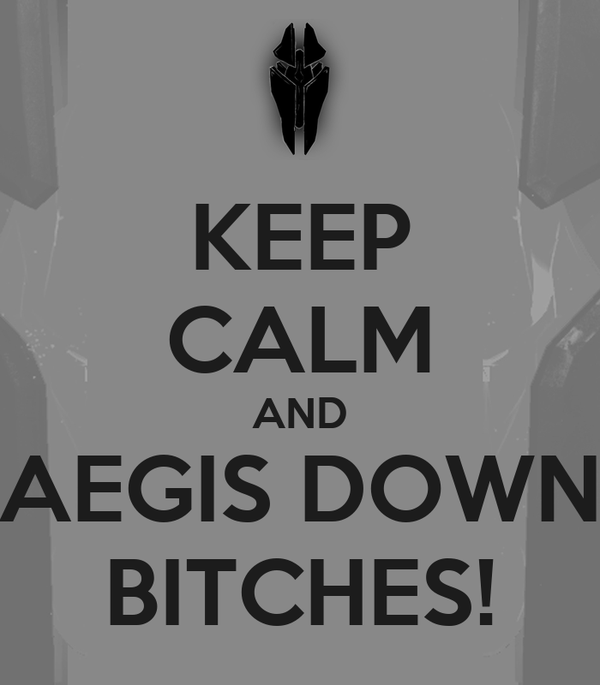 KEEP CALM AND AEGIS DOWN BITCHES!