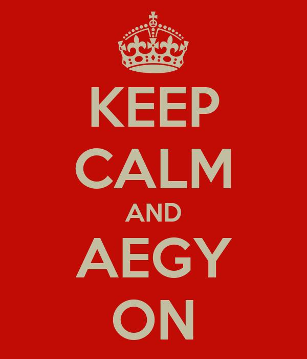 KEEP CALM AND AEGY ON