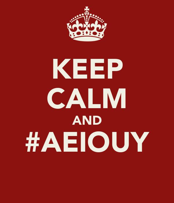 KEEP CALM AND #AEIOUY