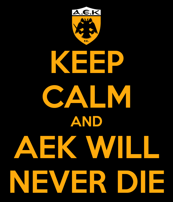 KEEP CALM AND AEK WILL NEVER DIE