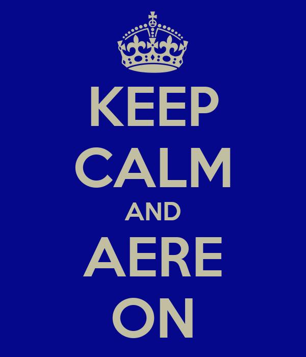 KEEP CALM AND AERE ON