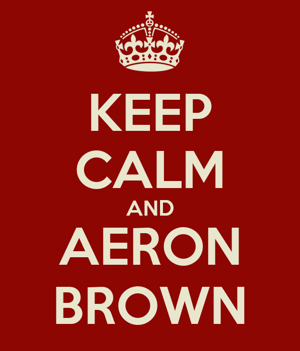 KEEP CALM AND AERON BROWN