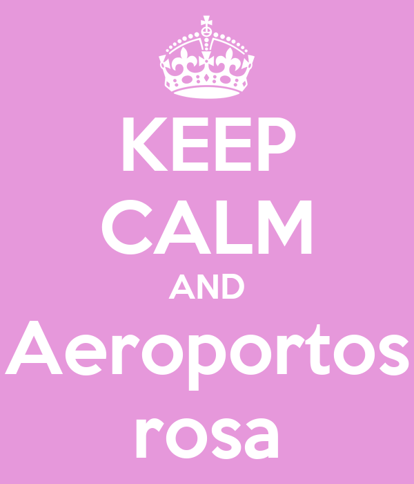 KEEP CALM AND Aeroportos rosa