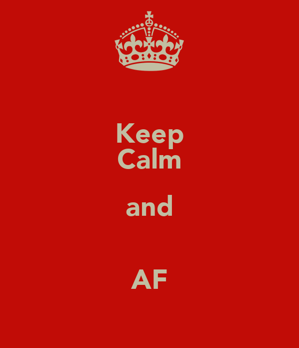 Keep Calm and ♥ AF