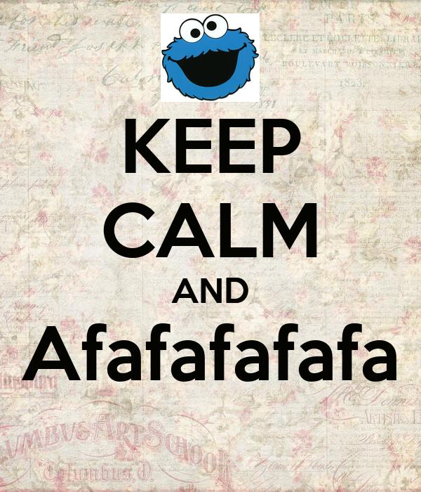 KEEP CALM AND Afafafafafa