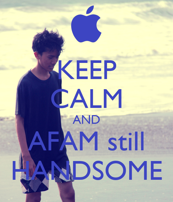 KEEP CALM AND AFAM still HANDSOME