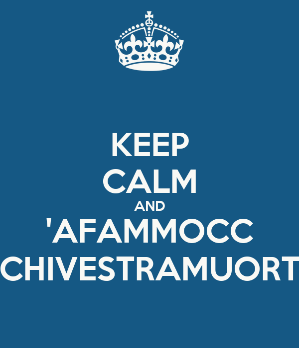KEEP CALM AND 'AFAMMOCC CHIVESTRAMUORT
