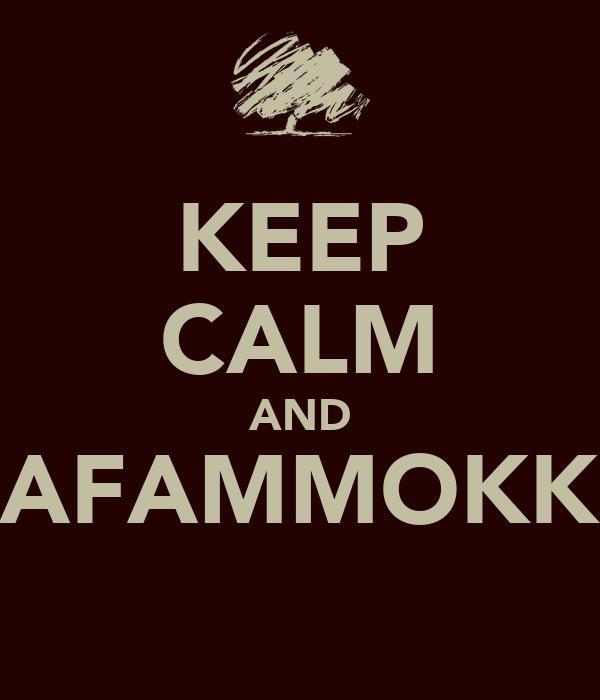 KEEP CALM AND AFAMMOKK