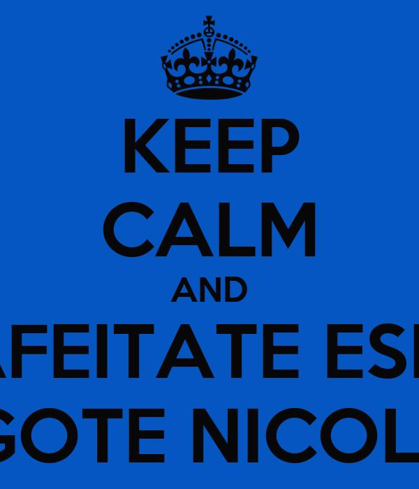 KEEP CALM AND AFEITATE ESE  BIGOTE NICOLAS
