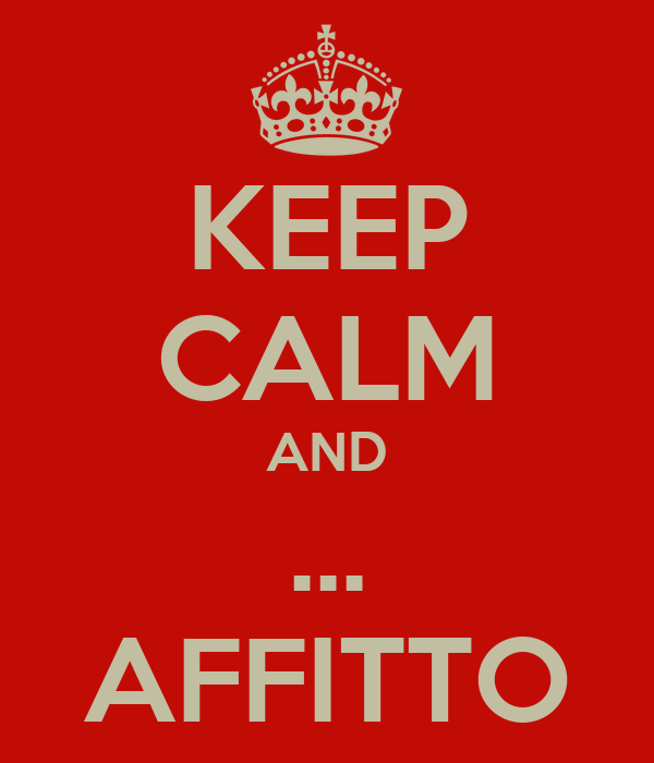 KEEP CALM AND ... AFFITTO