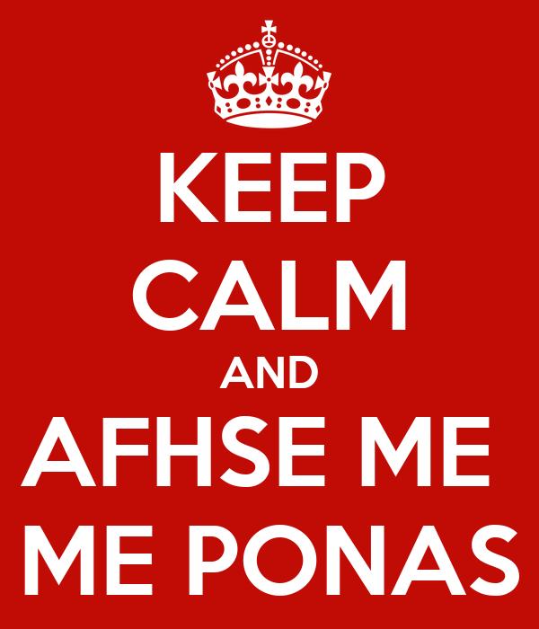 KEEP CALM AND AFHSE ME  ME PONAS
