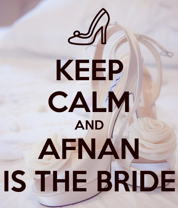 KEEP CALM AND AFNAN IS THE BRIDE