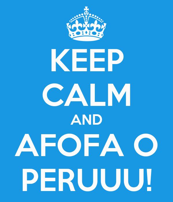 KEEP CALM AND AFOFA O PERUUU!