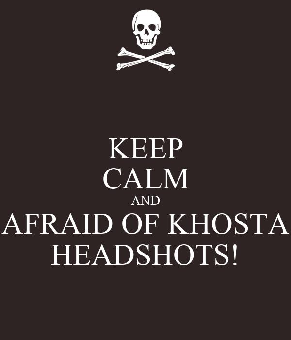 KEEP CALM AND AFRAID OF KHOSTA HEADSHOTS!