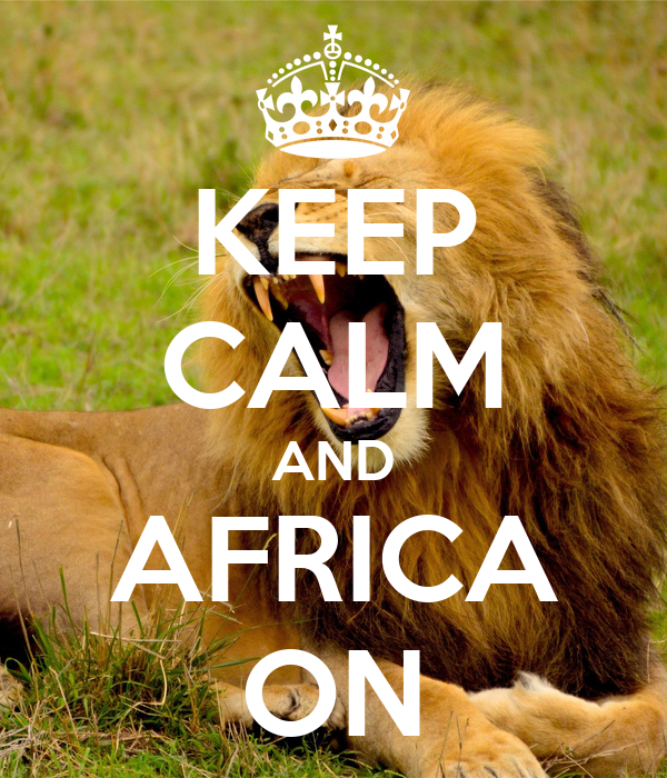 KEEP CALM AND AFRICA ON