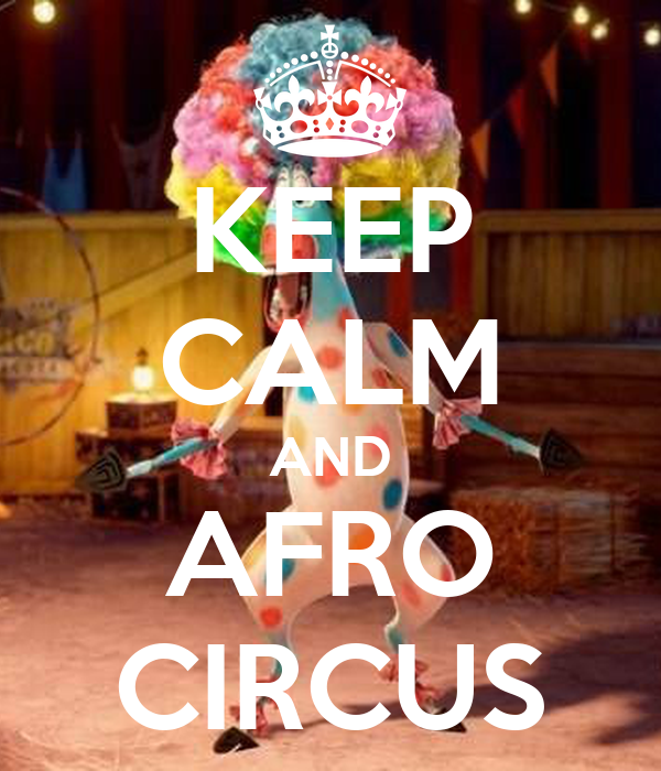 KEEP CALM AND AFRO CIRCUS