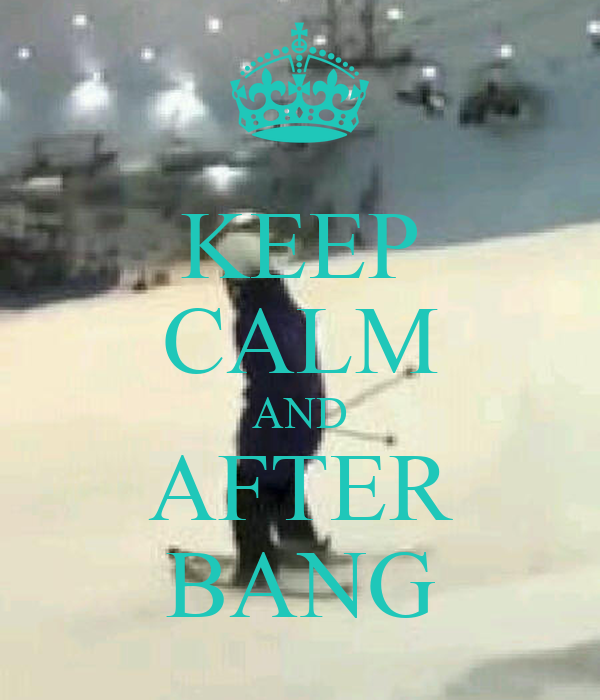 KEEP CALM AND AFTER BANG