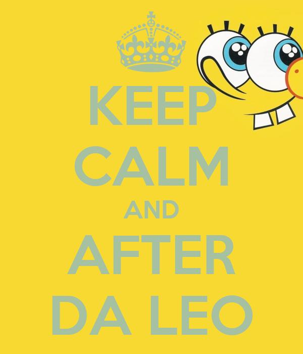 KEEP CALM AND AFTER DA LEO