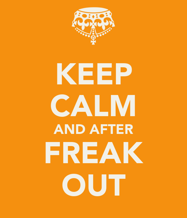 KEEP CALM AND AFTER FREAK OUT