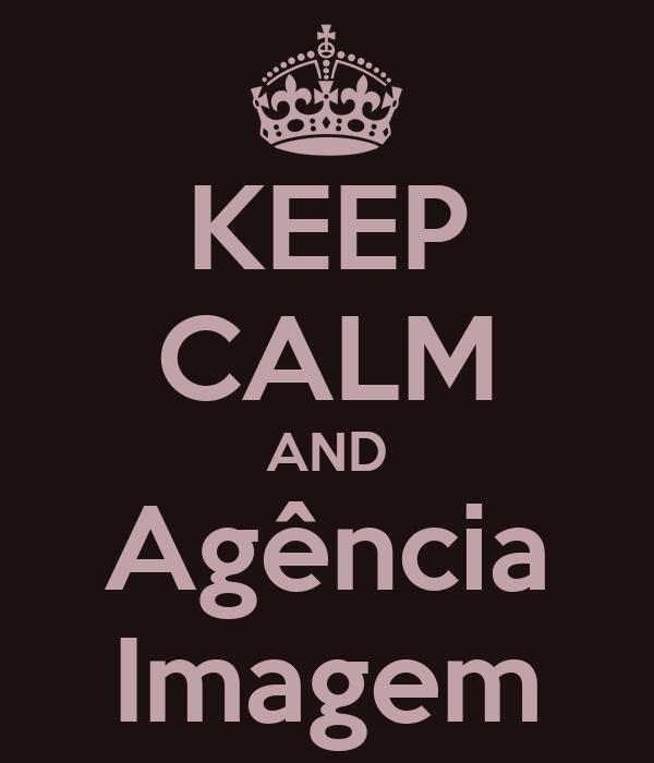 KEEP CALM AND Agência Imagem