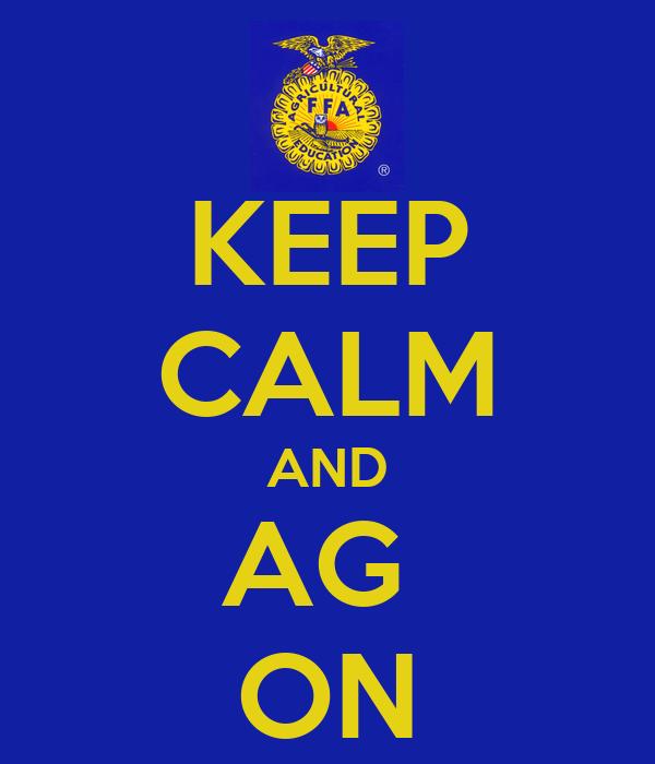 KEEP CALM AND AG  ON