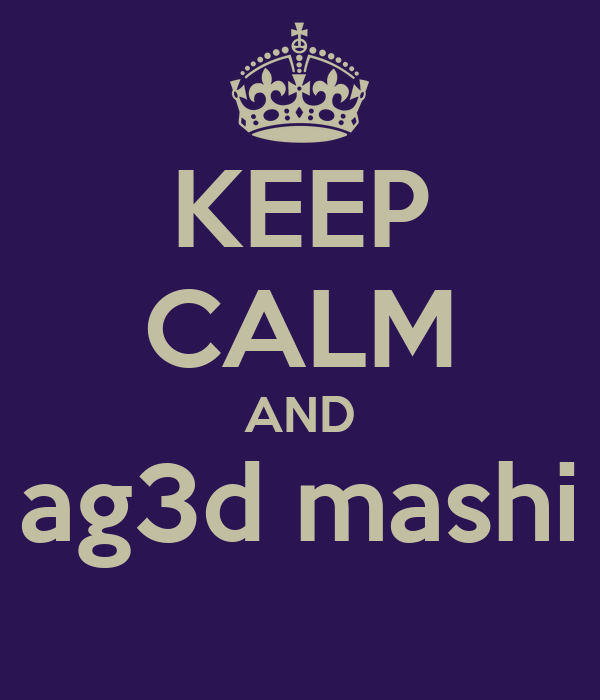 KEEP CALM AND ag3d mashi