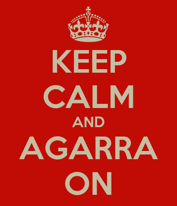 KEEP CALM AND AGARRA ON