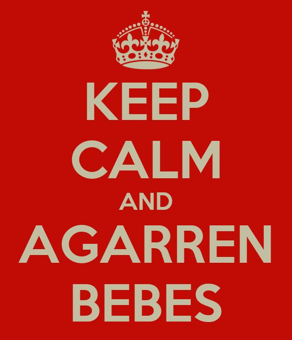 KEEP CALM AND AGARREN BEBES
