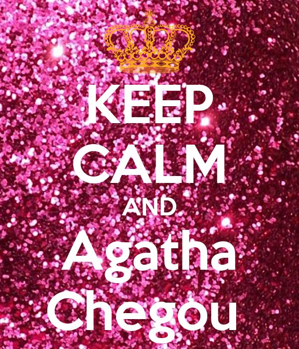 KEEP CALM AND Agatha Chegou